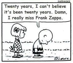 I really miss Frank Zappa