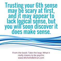 Trusting your 6th sense may be scary at first, and it may appear to lack logical sense, but you will soon discover it does make sense. #intuitive #psychic