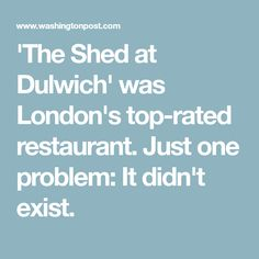 'The Shed at Dulwich' was London's top-rated restaurant. Just one problem: It didn't exist.