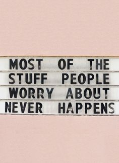 Most of the stuff people worry about never happens | #girlboss #inspirationalquotes #motivationalquotes