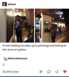A man holding his baby up to paintings and talking to him at an art gallery - chore - iFunny :) Sweet Stories, Cute Stories, Memes Supongamos, Funny Memes, Make Me Happy, Make You Smile, Faith In Humanity Restored, Wholesome Memes, Funny Cute