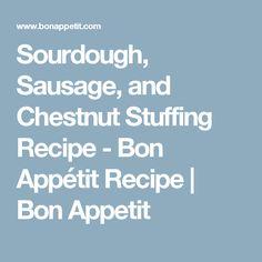 Sourdough, Sausage, and Chestnut Stuffing Recipe - Bon Appétit Recipe ...