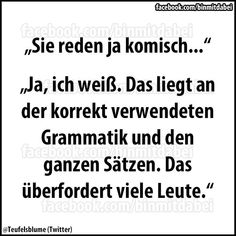 """(notitle) # sayings- (notitle) """"You& talking funny …"""" """"Yeah, I know, that& because of the correct grammar and sentences that overwhelms a lot of people. Funny Jokes, Hilarious, Funny Pics, German Quotes, Susa, True Words, Sarcasm, Sentences, Quotations"""