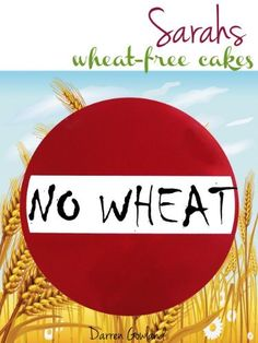 Sarah's Wheat Free Cakes: A Wheat Free Diet for the wheat belly inside you by Darren Gowland, http://www.amazon.com/gp/product/B007I9ADFI/ref=cm_sw_r_pi_alp_hyZGpb04N0Z30