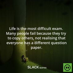 """""""Life is the most difficult exam, many people fail because they try to copy others, not realizing that everyone has a different question paper. Awesome Quotes, Great Quotes, Exam Motivation, Motivational Quotes, Inspirational Quotes, Special Words, Feeling Lost, Life Quotes To Live By, Question Paper"""