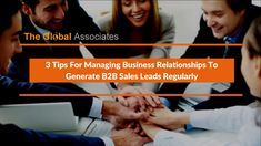 Learn the art of developing sustainable business relationships in order to make your B2B sales leads effort more successful.