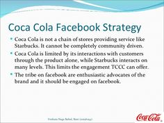 Coca Cola Facebook Strategy Coca Cola is not a chain of stores providing service like  Starbucks. It cannot be completely...