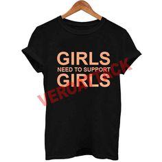 girls need to support girls T Shirt Size XS,S,M,L,XL,2XL,3XL