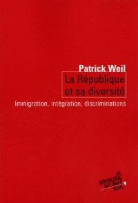 Patrick Weill - La république et sa diversité - Immigration, intégration, discrimination. - Agrandir l'image