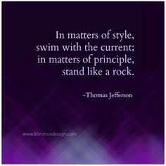 In matters of style, swim with the current; in matters of principle, stand like a rock ~ Thomas Jefferson via @Meire Weishaupt #quotes #truethat
