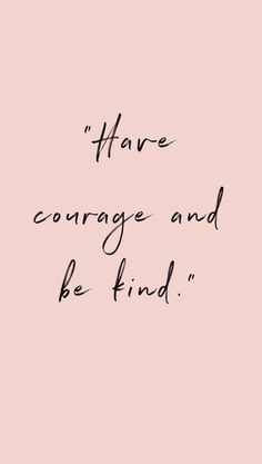 "Initiative-Welcome to ""Have courage and be kind.""""Have courage and be kind. Cute Quotes, Words Quotes, Wise Words, Sayings, Be Kind Quotes, Be Kind Always Quote, Be Kind To Yourself Quotes, One Sentence Quotes, Always Quotes"