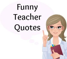 90+ Funny teacher quotes:  Funny graphics and printable posters for sharing with students and teachers.