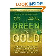 Green to Gold: How Smart Companies Use Environmental Strategy to Innovate, Create Value, and Build Competitive Advantage: Daniel C. Esty, Andrew Winston: 9780470393741: Amazon.com: Books