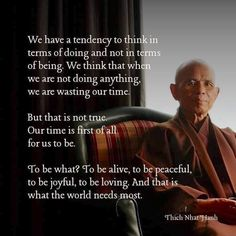 """""""We have a tendency to think in terms of doing & not in terms of being. We think that when we're not doing anything, we're wasting our time. But that is not true. Our time is first of all for us to be. I Love You Quotes, Change Quotes, Spiritual Wisdom, Spiritual Awakening, Infj, Inspiring Quotes About Life, Inspirational Quotes, Motivational Photos, Wisdom Quotes"""