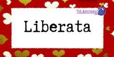 Conoce el significado del nombre Liberata #NombresDeBebes #NombresParaBebes #nombresdebebe - http://www.tumaternidad.com/nombres-de-nina/liberata/