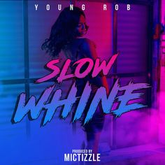 Slow Whine - Single by Young Rob Afro Dance, Beautiful Friend, Try It Free, Good Vibes, Feel Good, Neon Signs, Album, Songs, Feelings