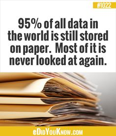 eDidYouKnow.com ►  95% of all data in the world is still stored on paper. Most of it is never looked at again. The More You Know, Good To Know, Did You Know, Weird Facts, Fun Facts, Random Facts, Random Stuff, Medical Mnemonics, Train Your Brain