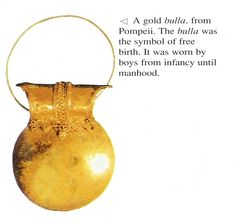 Golden BULLA - amulet worn around the neck of Roman children to ward off evil spirits.  It was taken off and sacrificed to the gods on the eve of their 'coming of age' parties