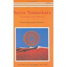Surya Namaskara: A Technique of Solar Vitalization by Swami Satyananda Saraswati. The Book, you need!
