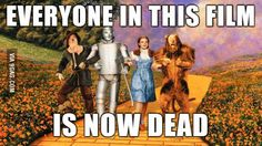 I said this to my niece while she was watching The Wizard of Oz. I'm not great with kids.