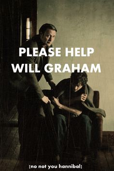 Please Help Will Graham [No not you, Hannibal]