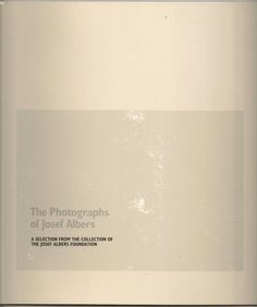 The Photographs of Josef Albers. A Selection from the Collection of the Josef Albers Foundation 1987