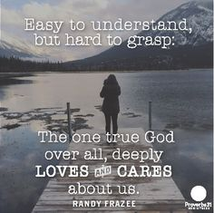 """""""Easy to understand, but hard to grasp:  The one true God over all, deeply loves and cares about us.""""  Randy Frazee // What difference might it make in your life if you fully accepted God's love? CLICK if you want to know more from today's devotion. http://proverbs31.us2.list-manage.com/track/click?u=f63562b3be485ea0ae33acf18&id=1eae9791b0&e=4018da170f"""