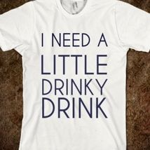 I Need A Little Drinky Drink from Glamfoxx Shirts