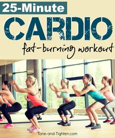 25 Minute Cardio Fat-Burning Workout that you can do at home! Tone-and-Tighten.com