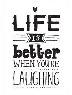 Das Leben ist besser, wenn du lachst.
