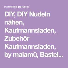 DIY, DIY Nudeln nähen, Kaufmannsladen, Zubehör Kaufmannsladen, by malamü, Bastelfilz