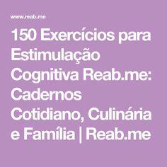 150 Exercícios para Estimulação Cognitiva Reab.me: Cadernos Cotidiano, Culinária e Família | Reab.me