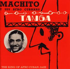 Machito: Tanga – The King Of Afro Jazz