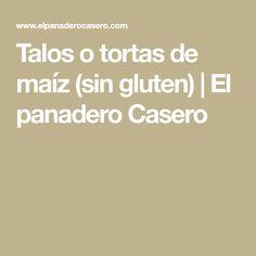 Talos o tortas de maíz (sin gluten) | El panadero Casero