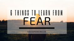 6 Things to Learn From Fear | David Pereira
