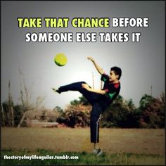 Soccer Quotes Tumblr | soccer, quotes, sayings, take that chance | Favimages.net