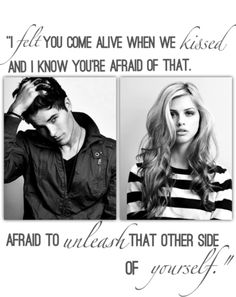 """I felt you come alive when we kissed and I know you're afraid of that. Afraid to unleash that other side of yourself."" - Kaidan Rowe"