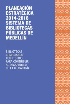Plan Estratégico 2014 - 2018 - Sistema de Bibliotecas Públicas de Medellín