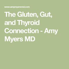 The Gluten, Gut, and Thyroid Connection - Amy Myers MD