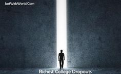 Richest Famous College Dropouts,You are demotivated and want some motivation...