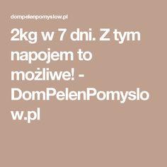 2kg w 7 dni. Z tym napojem to możliwe! - DomPelenPomyslow.pl