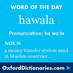 hawala (noun): A traditional system of transferring money used in Arab countries and South Asia, whereby the money is paid to an agent who then instructs an associate in the relevant country or area to pay the final recipient. Word of the Day for 25 October 2016. #WOTD #WordoftheDay #hawala