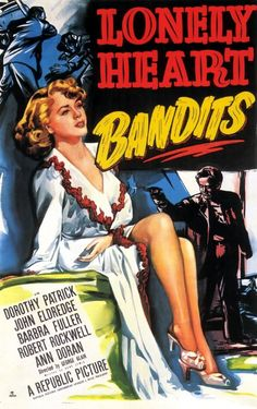 Lonely Heart Bandits (1950) Stars: Dorothy Patrick, John Eldredge, Barbra Fuller, William Schallert, Ann Doran, Richard Travis ~ Director: George Blair