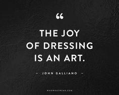 the joy of dressing is an art #fashionquotes