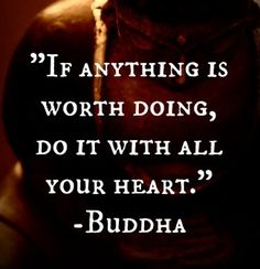If anything is worth doing..... - the buddha