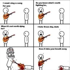 If you don't like Green Day, we can't be friends... and you can't remain living.