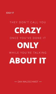 EDGY 17 - THEY DON'T CALL YOU CRAZY ONCE YOU'VE DONE IT. ONLY WHILE YOU'RE TALKING ABOUT IT. Edgy Quotes, Success, Posters, Content, Blog, Blogging, Postres, Banners, Billboard