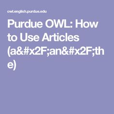 Purdue OWL: How to Use Articles (a/an/the)