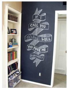 "chalkboard paint, wall, quotes  ""If I call you darling, will you make me pancakes"""