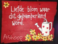 Liefde blom waar dit gepamperlang word. Aniversary Wishes, Rain Quotes, Craft Projects, Projects To Try, Afrikaanse Quotes, Garden Works, Wooden Christmas Trees, 90th Birthday, Wedding Quotes